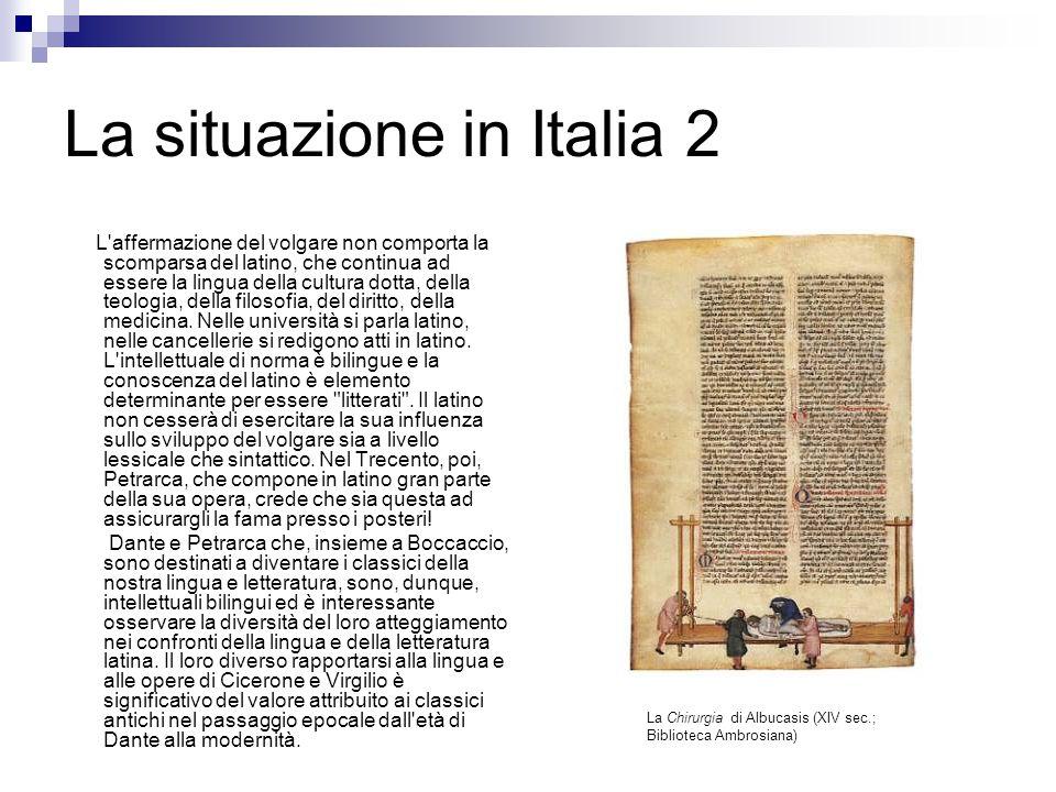La situazione in Italia 2 L'affermazione del volgare non comporta la scomparsa del latino, che continua ad essere la lingua della cultura dotta, della