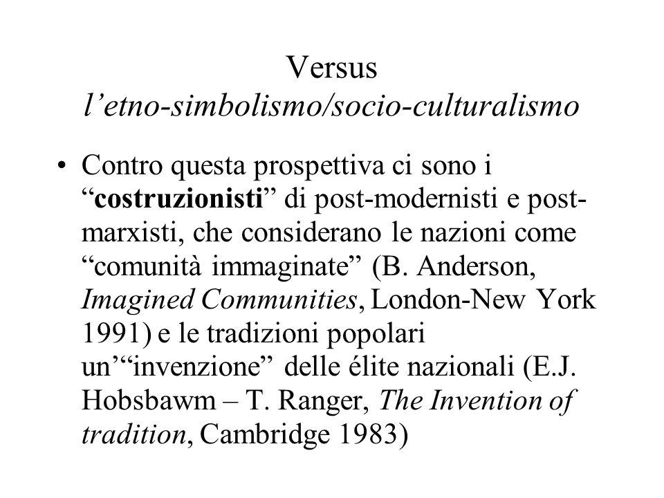 Versus l'etno-simbolismo/socio-culturalismo Contro questa prospettiva ci sono i costruzionisti di post-modernisti e post- marxisti, che considerano le nazioni come comunità immaginate (B.