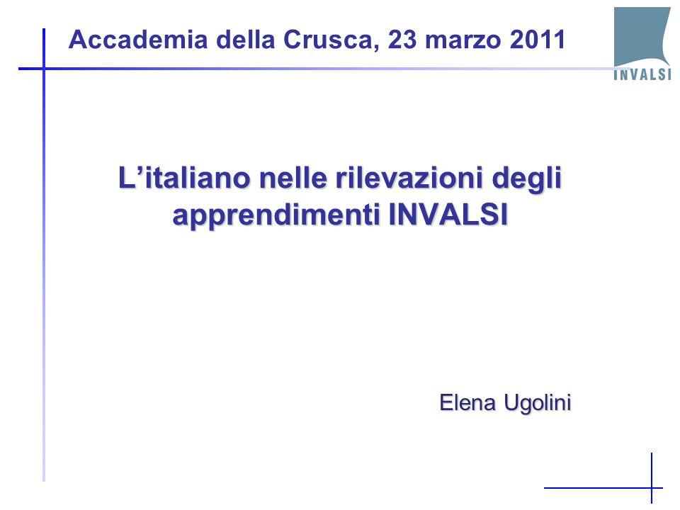 Accademia della Crusca, 23 marzo 2011 Elena Ugolini L'italiano nelle rilevazioni degli apprendimenti INVALSI