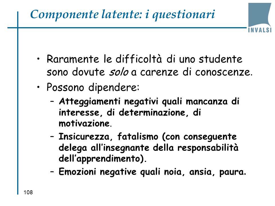 108 Componente latente: i questionari Raramente le difficoltà di uno studente sono dovute solo a carenze di conoscenze.