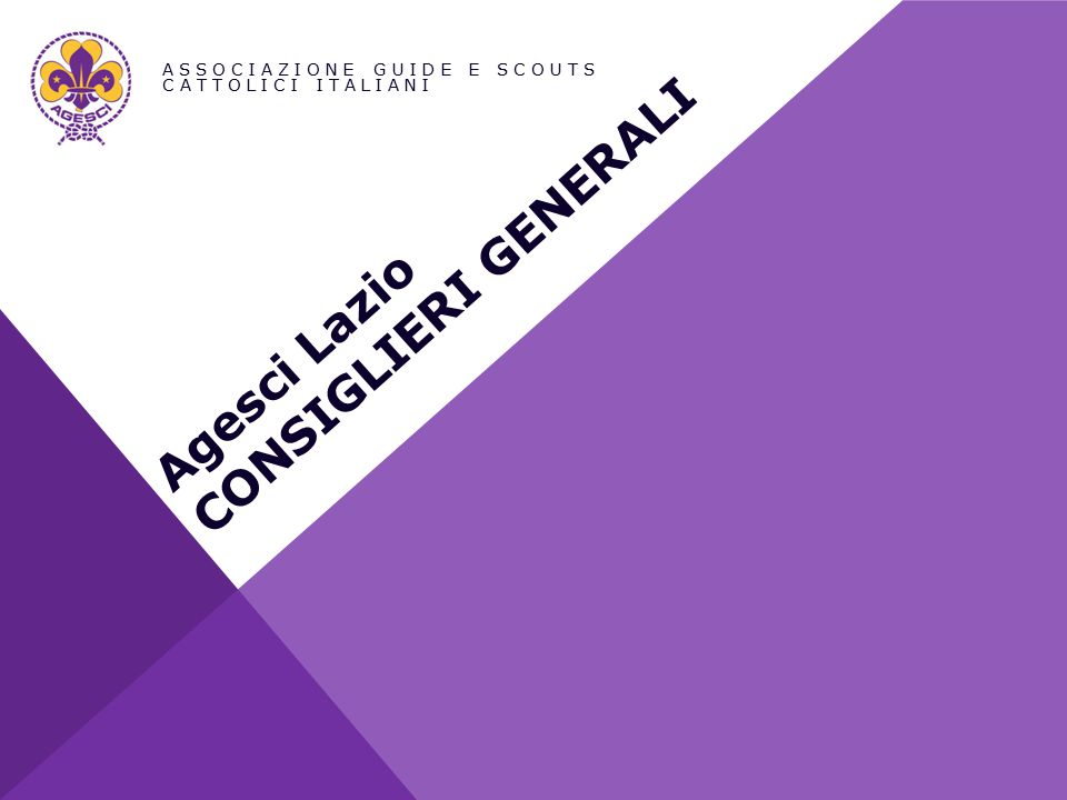 Agesci Lazio CONSIGLIERI GENERALI ASSOCIAZIONE GUIDE E SCOUTS CATTOLICI ITALIANI