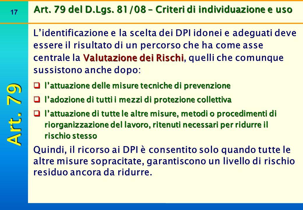 17 Art. 79 del D.Lgs. 81/08 – Criteri di individuazione e uso  l'attuazione delle misure tecniche di prevenzione  l'adozione di tutti i mezzi di pro
