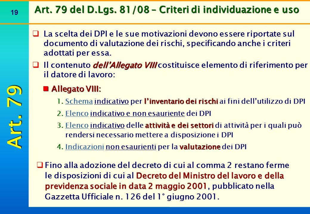 19 Art. 79 del D.Lgs. 81/08 – Criteri di individuazione e uso  La scelta dei DPI e le sue motivazioni devono essere riportate sul documento di valuta