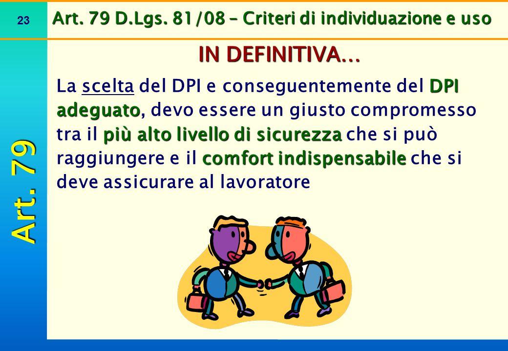 23 Art. 79 D.Lgs. 81/08 – Criteri di individuazione e uso IN DEFINITIVA… DPI adeguato più alto livello di sicurezza comfort indispensabile La scelta d