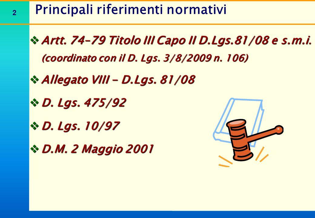 2 Principali riferimenti normativi  Artt. 74–79 Titolo III Capo II D.Lgs.81/08 e s.m.i. (coordinato con il D. Lgs. 3/8/2009 n. 106)  Allegato VIII -