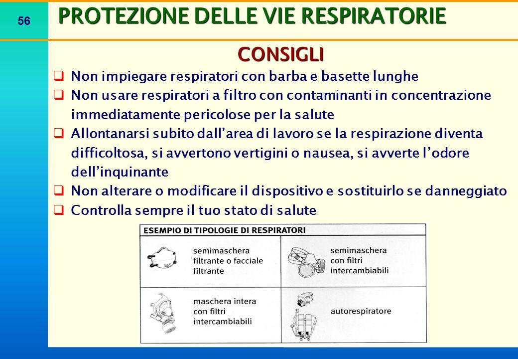 56 PROTEZIONE DELLE VIE RESPIRATORIE CONSIGLI   Non impiegare respiratori con barba e basette lunghe   Non usare respiratori a filtro con contamin