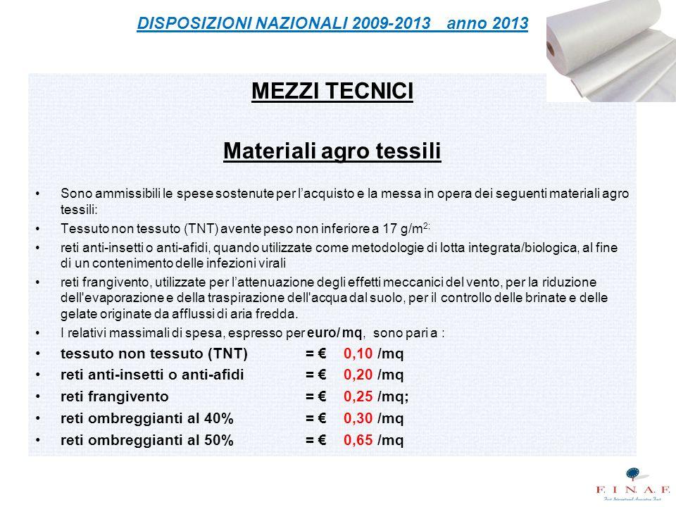 MEZZI TECNICI Materiali agro tessili Sono ammissibili le spese sostenute per l'acquisto e la messa in opera dei seguenti materiali agro tessili: Tessu