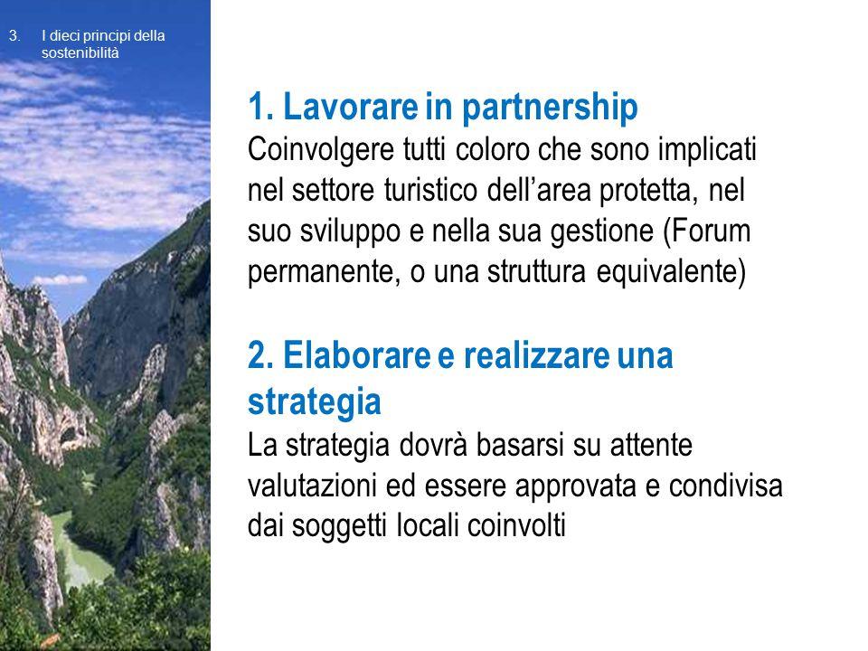 1. Lavorare in partnership Coinvolgere tutti coloro che sono implicati nel settore turistico dell'area protetta, nel suo sviluppo e nella sua gestione
