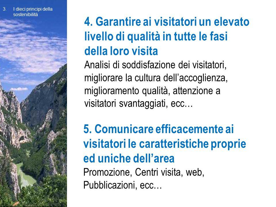 4. Garantire ai visitatori un elevato livello di qualità in tutte le fasi della loro visita Analisi di soddisfazione dei visitatori, migliorare la cul
