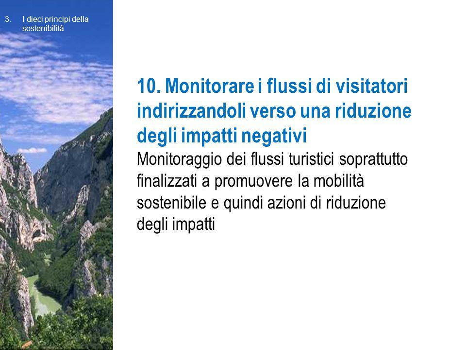 10. Monitorare i flussi di visitatori indirizzandoli verso una riduzione degli impatti negativi Monitoraggio dei flussi turistici soprattutto finalizz