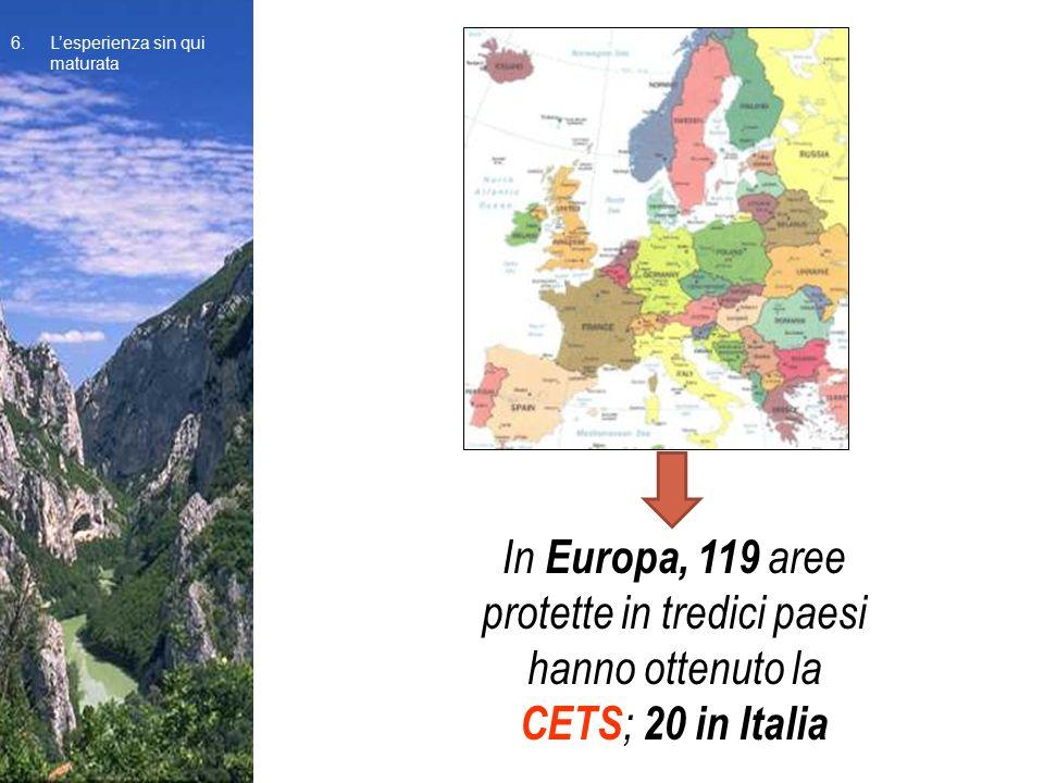 In Europa, 119 aree protette in tredici paesi hanno ottenuto la CETS ; 20 in Italia 6. L'esperienza sin qui maturata