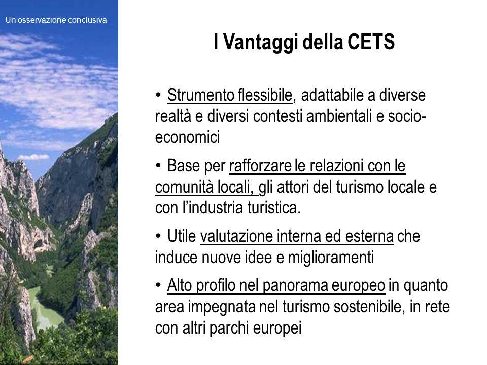 Strumento flessibile, adattabile a diverse realtà e diversi contesti ambientali e socio- economici Base per rafforzare le relazioni con le comunità locali, gli attori del turismo locale e con l'industria turistica.