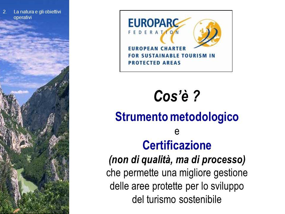 Strumento metodologico e Certificazione (non di qualità, ma di processo) che permette una migliore gestione delle aree protette per lo sviluppo del turismo sostenibile Cos'è .