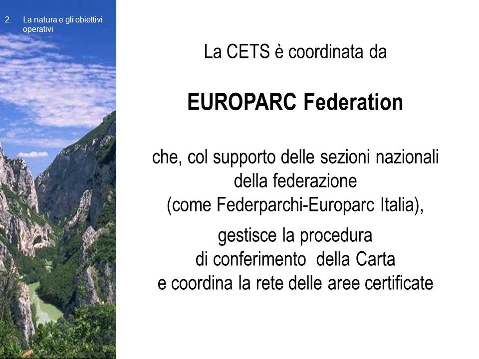 La CETS è coordinata da EUROPARC Federation che, col supporto delle sezioni nazionali della federazione (come Federparchi-Europarc Italia), gestisce l