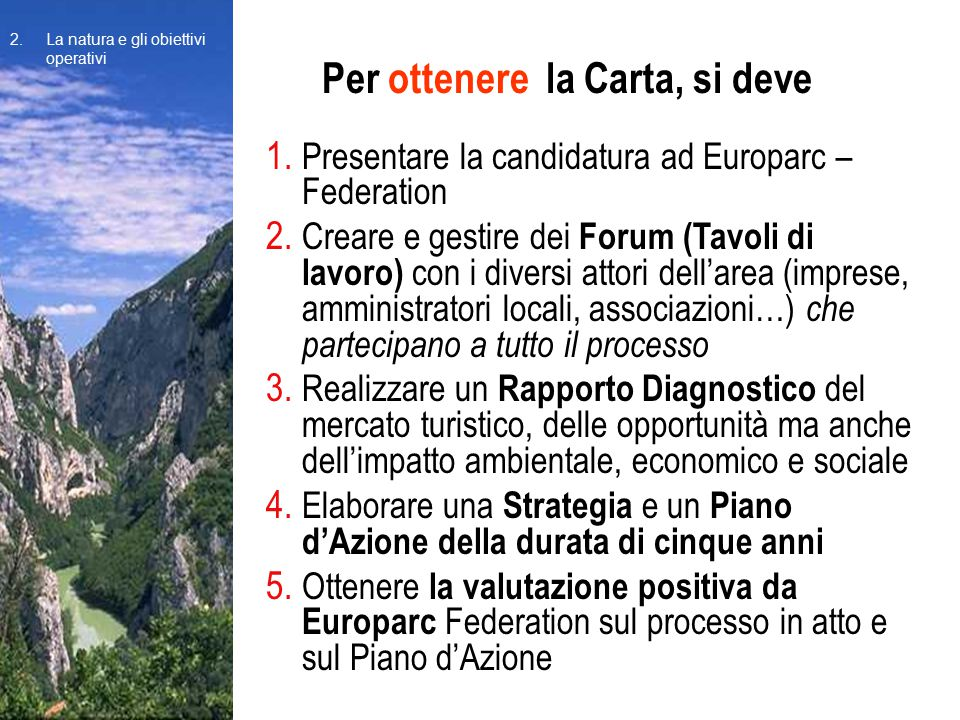 1. Presentare la candidatura ad Europarc – Federation 2. Creare e gestire dei Forum (Tavoli di lavoro) con i diversi attori dell'area (imprese, ammini
