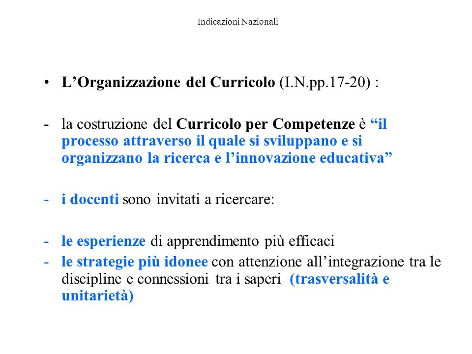 """Indicazioni Nazionali L'Organizzazione del Curricolo (I.N.pp.17-20) : -la costruzione del Curricolo per Competenze è """"il processo attraverso il quale"""