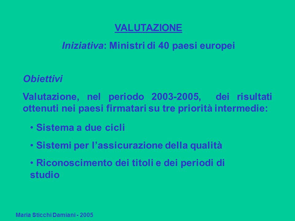 Maria Sticchi Damiani - 2005 Comunicato di Bergen (19-20 maggio 2005) A Framework for Qualifications of the European Higher Education Area (Gruppo di lavoro BFUG) Standards and Guidelines for Quality Assurance in the European Higher Area (ENQA) 2.