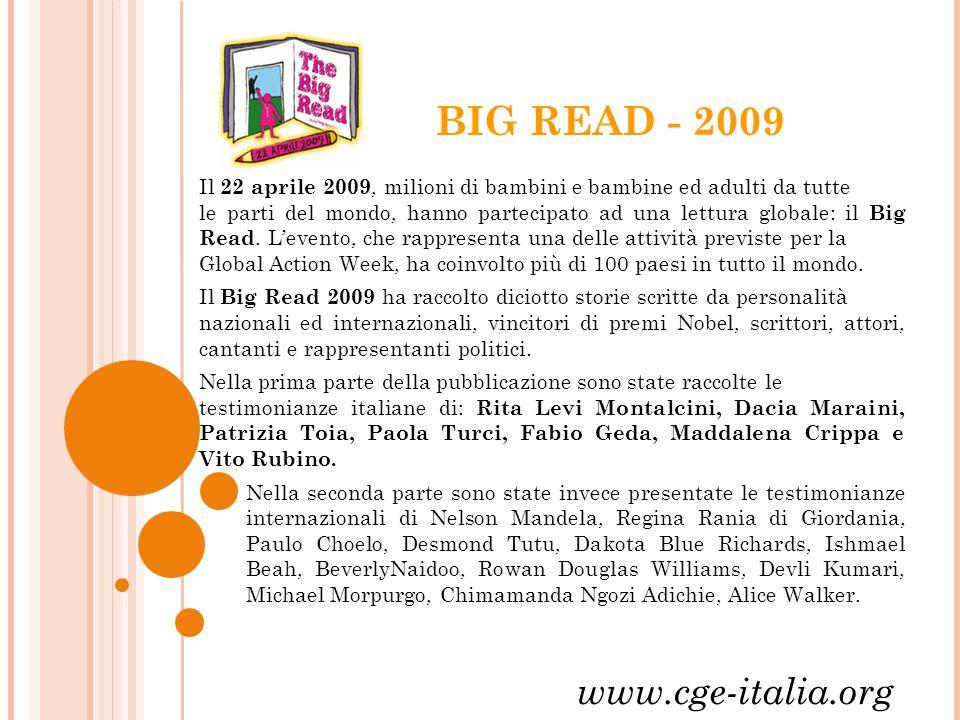 BIG READ - 2009 Il 22 aprile 2009, milioni di bambini e bambine ed adulti da tutte le parti del mondo, hanno partecipato ad una lettura globale: il Big Read.