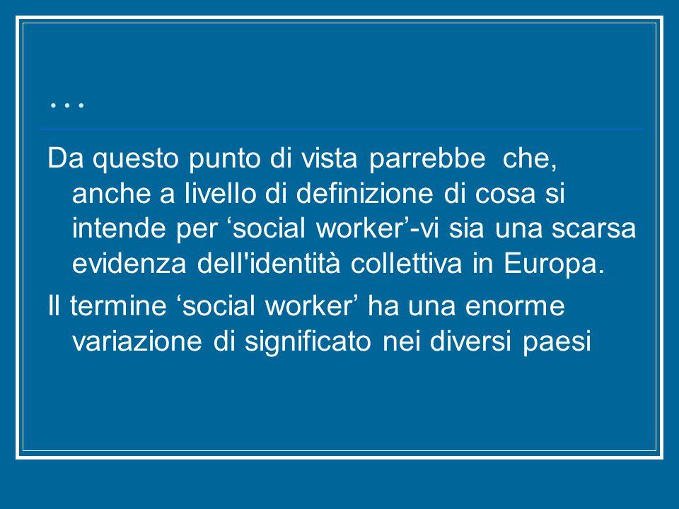 … Da questo punto di vista parrebbe che, anche a livello di definizione di cosa si intende per 'social worker'-vi sia una scarsa evidenza dell identità collettiva in Europa.