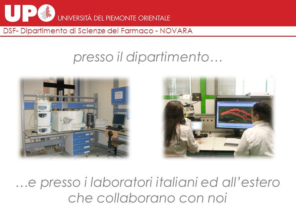 DSF- Dipartimento di Scienze del Farmaco - NOVARA presso il dipartimento… …e presso i laboratori italiani ed all'estero che collaborano con noi