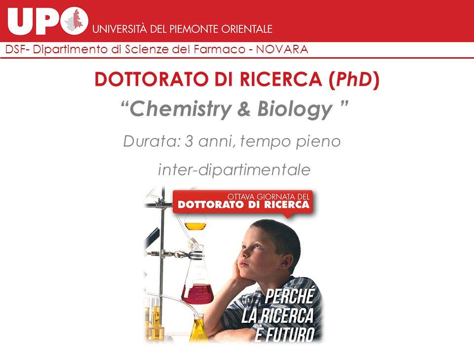 """DSF- Dipartimento di Scienze del Farmaco - NOVARA DOTTORATO DI RICERCA ( PhD ) """"Chemistry & Biology """" Durata: 3 anni, tempo pieno inter-dipartimentale"""