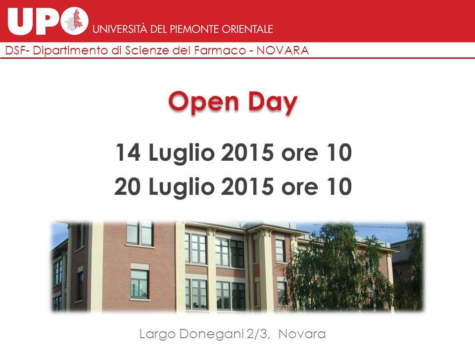 Open Day DSF- Dipartimento di Scienze del Farmaco - NOVARA 14 Luglio 2015 ore 10 20 Luglio 2015 ore 10 Largo Donegani 2/3, Novara