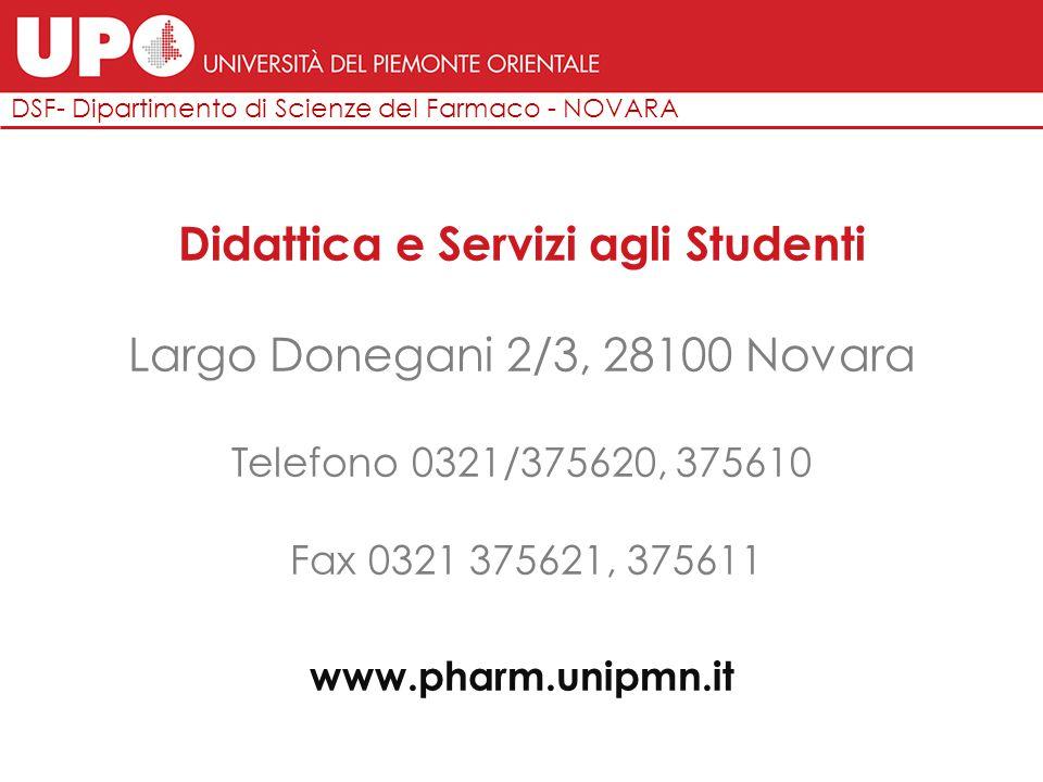 Didattica e Servizi agli Studenti Largo Donegani 2/3, 28100 Novara Telefono 0321/375620, 375610 Fax 0321 375621, 375611 www.pharm.unipmn.it DSF- Dipar