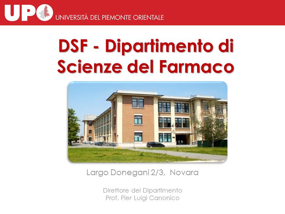 DSF - Dipartimento di Scienze del Farmaco Largo Donegani 2/3, Novara Direttore del Dipartimento Prof. Pier Luigi Canonico