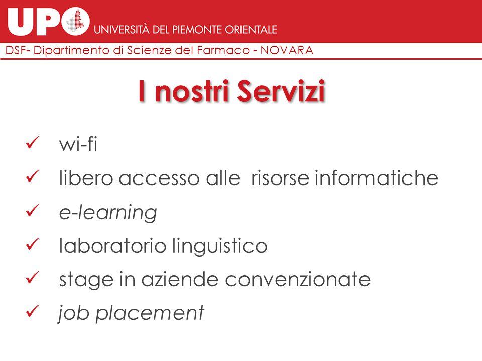 I nostri Servizi DSF- Dipartimento di Scienze del Farmaco - NOVARA wi-fi libero accesso alle risorse informatiche e-learning laboratorio linguistico s