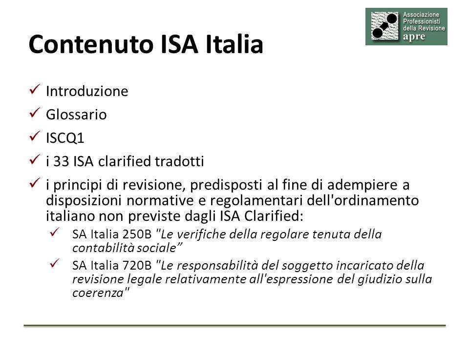 Ambito di applicazione I principi di revisione ISA Italia si applicano dai revisori legali e dalle società di revisione; iscritti nel registro dei revisori legali; per le revisioni legali dei conti annuali e consolidati previste dal Dlgs 39/2010