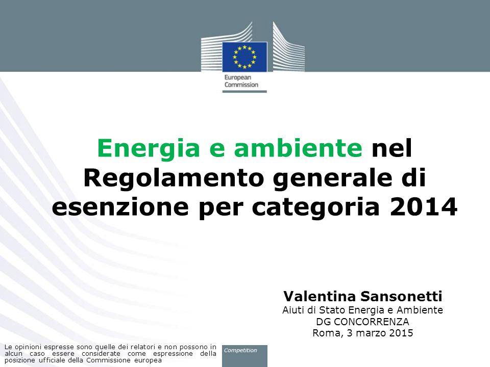 Energia e ambiente nel Regolamento generale di esenzione per categoria 2014 Valentina Sansonetti Aiuti di Stato Energia e Ambiente DG CONCORRENZA Roma