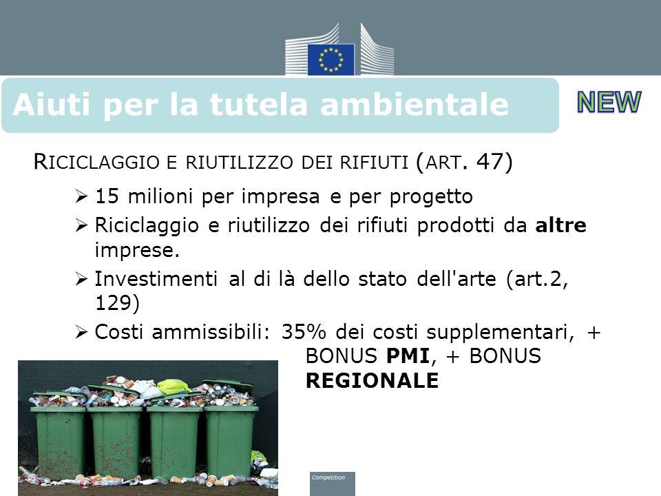 R ICICLAGGIO E RIUTILIZZO DEI RIFIUTI ( ART. 47)  15 milioni per impresa e per progetto  Riciclaggio e riutilizzo dei rifiuti prodotti da altre impr
