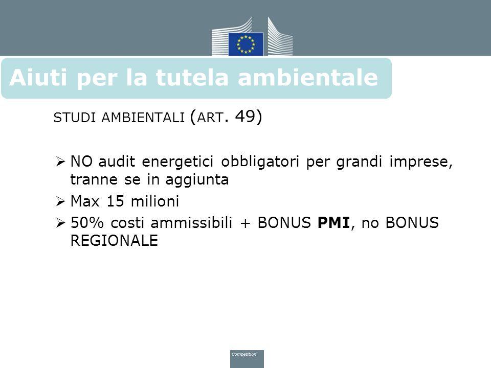 STUDI AMBIENTALI ( ART. 49)  NO audit energetici obbligatori per grandi imprese, tranne se in aggiunta  Max 15 milioni  50% costi ammissibili + BON