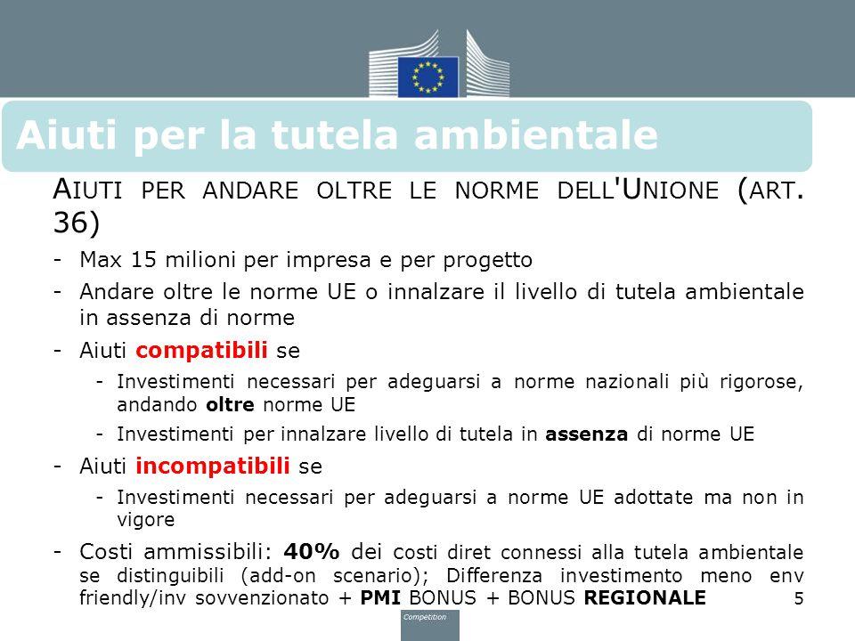 Aiuti per la tutela ambientale A IUTI PER ANDARE OLTRE LE NORME DELL 'U NIONE ( ART. 36) -Max 15 milioni per impresa e per progetto -Andare oltre le n