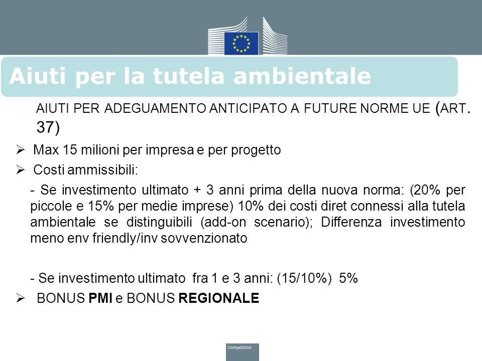 Aiuti per la tutela ambientale AIUTI PER ADEGUAMENTO ANTICIPATO A FUTURE NORME UE ( ART. 37)  Max 15 milioni per impresa e per progetto  Costi ammis