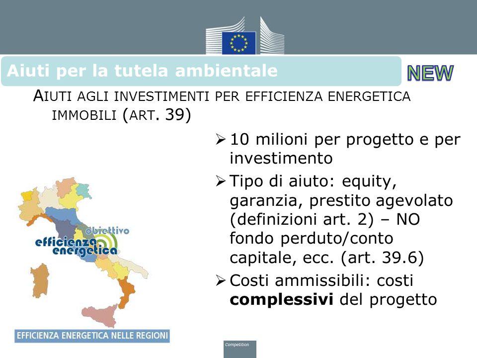 A IUTI AGLI INVESTIMENTI PER EFFICIENZA ENERGETICA IMMOBILI ( ART. 39)  10 milioni per progetto e per investimento  Tipo di aiuto: equity, garanzia,