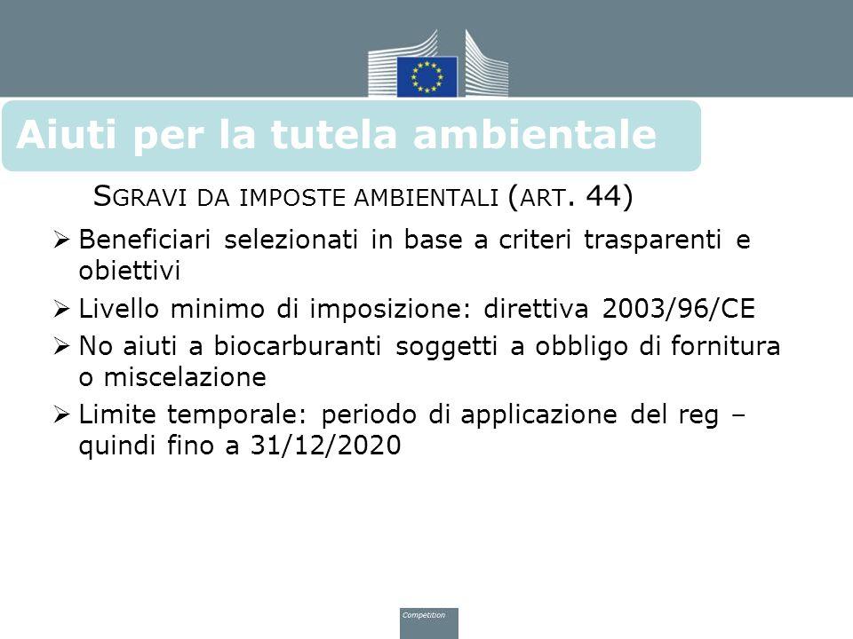 Aiuti la tutela ambientale S GRAVI DA IMPOSTE AMBIENTALI ( ART. 44)  Beneficiari selezionati in base a criteri trasparenti e obiettivi  Livello mini