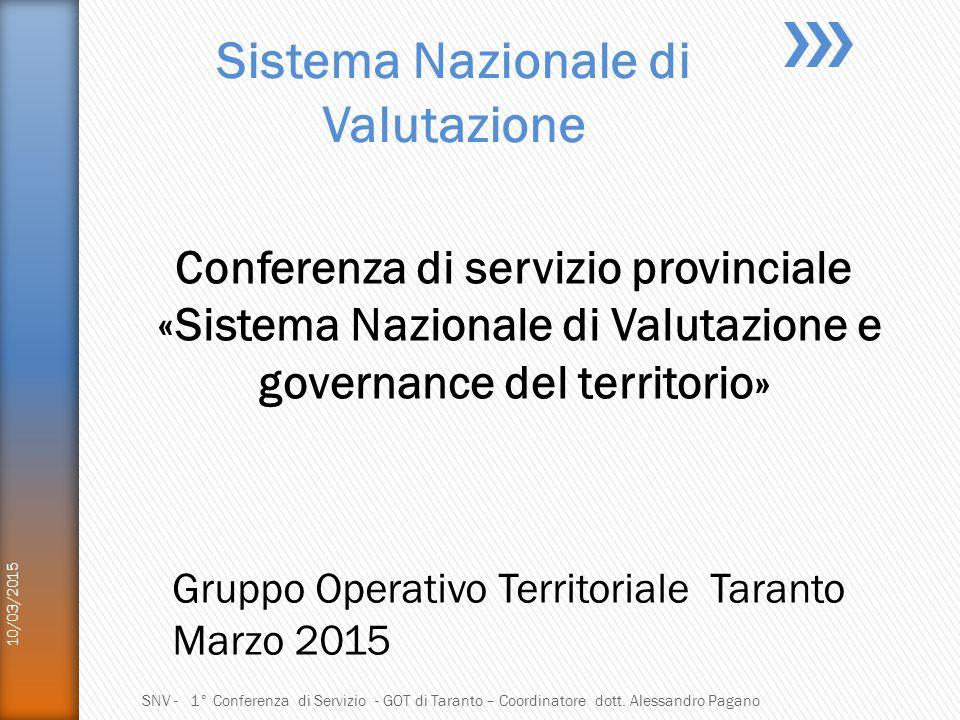 Sistema Nazionale di Valutazione 10/03/2015 SNV - 1° Conferenza di Servizio - GOT di Taranto – Coordinatore dott. Alessandro Pagano Conferenza di serv