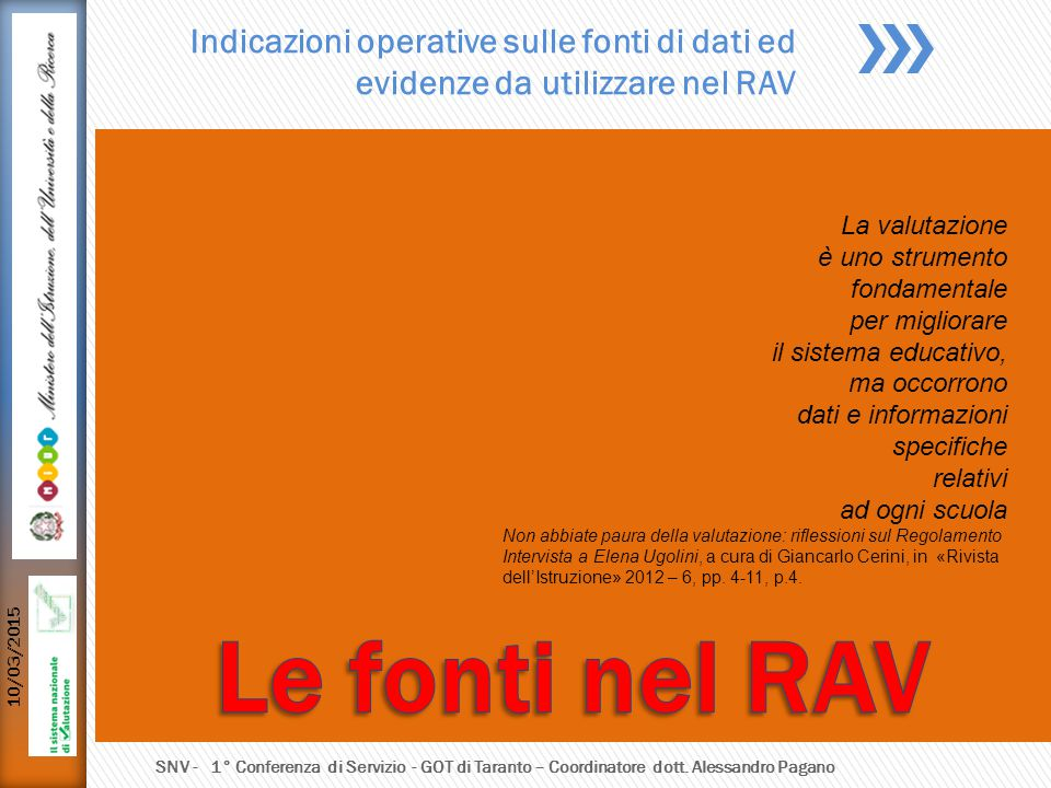 Indicazioni operative sulle fonti di dati ed evidenze da utilizzare nel RAV La valutazione è uno strumento fondamentale per migliorare il sistema educ