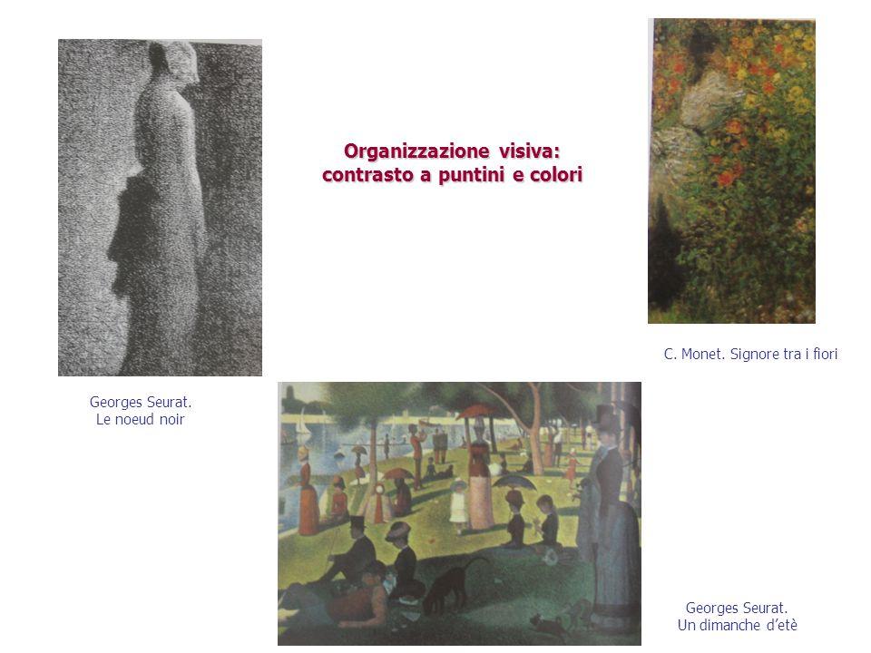 Organizzazione visiva: contrasto a puntini e colori Georges Seurat. Le noeud noir C. Monet. Signore tra i fiori Georges Seurat. Un dimanche d'etè