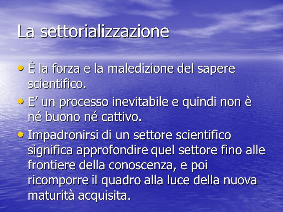 La settorializzazione È la forza e la maledizione del sapere scientifico.