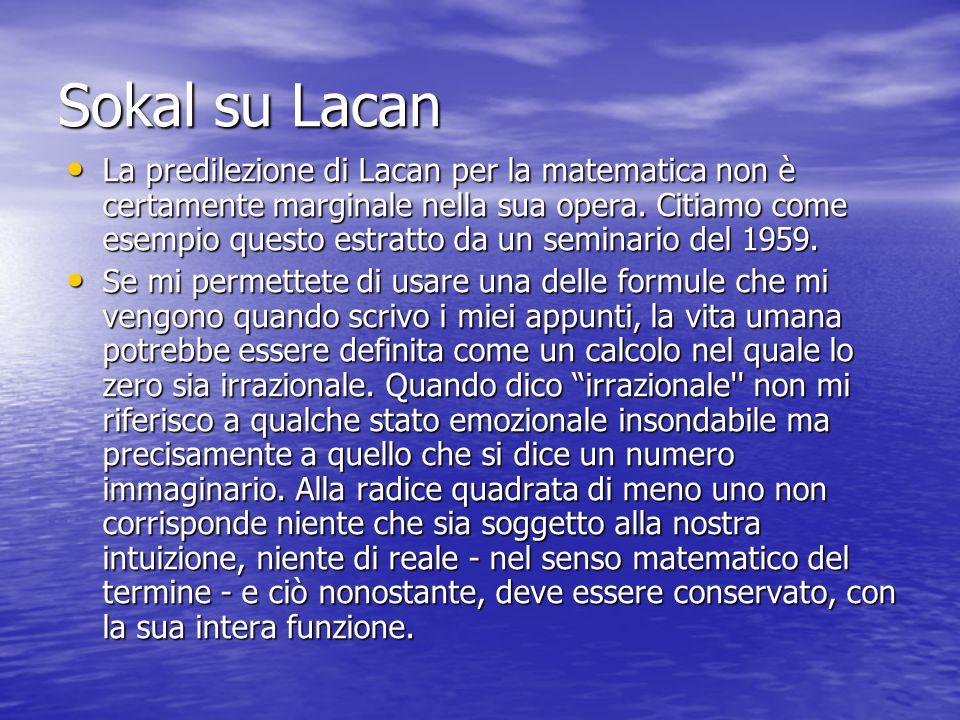 Sokal su Lacan La predilezione di Lacan per la matematica non è certamente marginale nella sua opera.