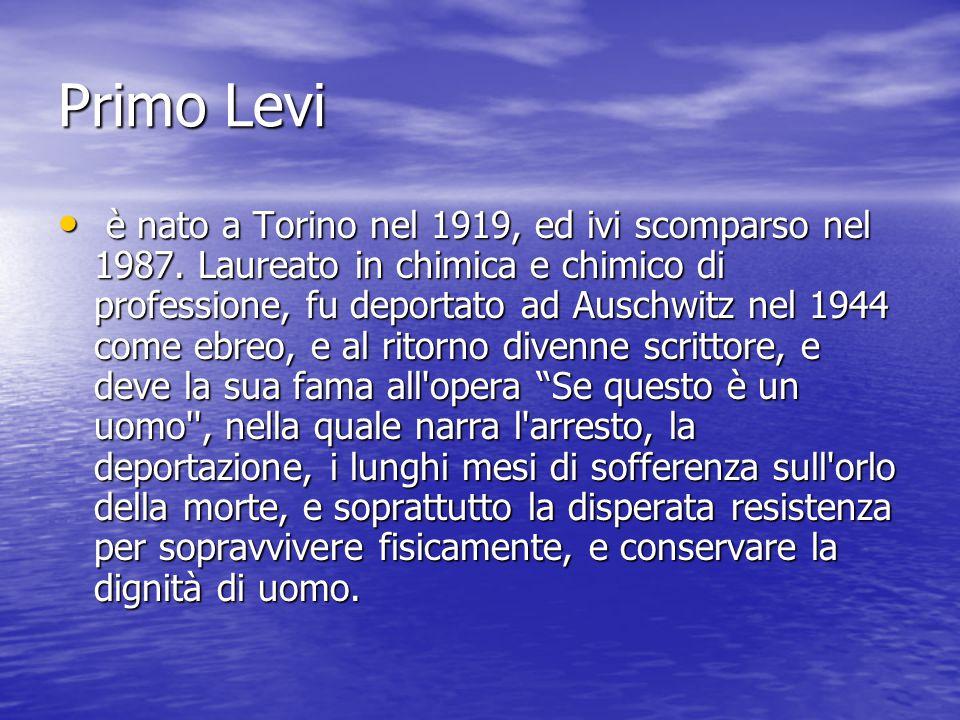 Primo Levi è nato a Torino nel 1919, ed ivi scomparso nel 1987.