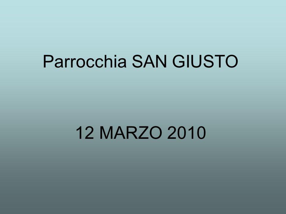 12 MARZO 2010 Parrocchia SAN GIUSTO