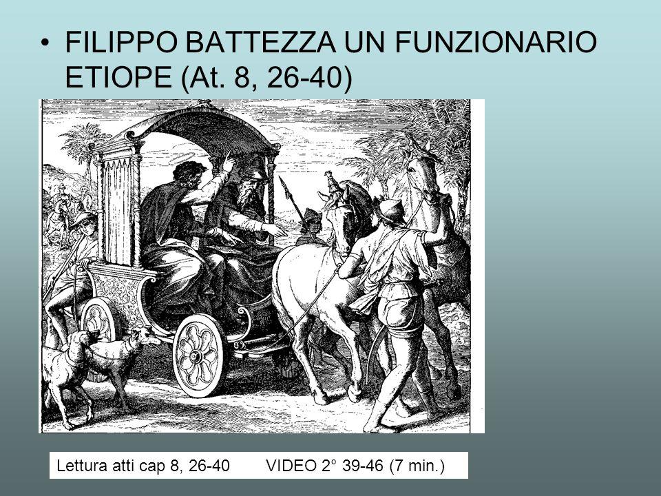 FILIPPO BATTEZZA UN FUNZIONARIO ETIOPE (At. 8, 26-40) Lettura atti cap 8, 26-40VIDEO 2° 39-46 (7 min.)