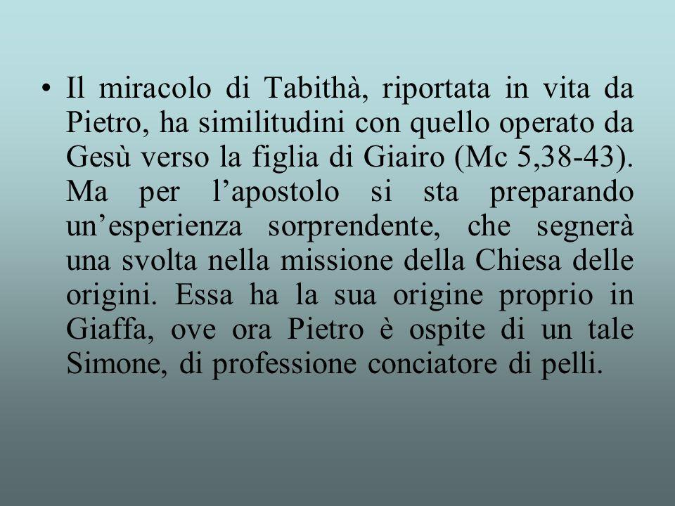 Il miracolo di Tabithà, riportata in vita da Pietro, ha similitudini con quello operato da Gesù verso la figlia di Giairo (Mc 5,38-43). Ma per l'apost