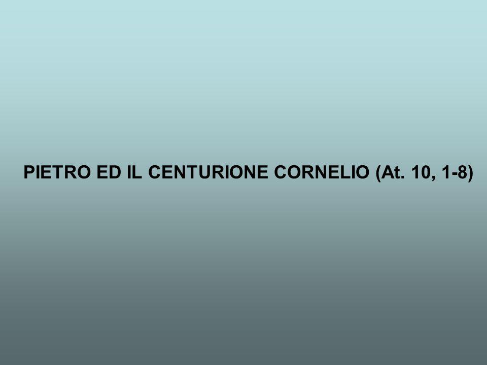 PIETRO ED IL CENTURIONE CORNELIO (At. 10, 1-8)