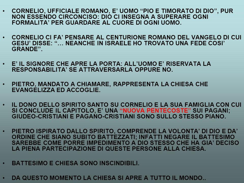 """CORNELIO, UFFICIALE ROMANO, E' UOMO """"PIO E TIMORATO DI DIO"""", PUR NON ESSENDO CIRCONCISO: DIO CI INSEGNA A SUPERARE OGNI FORMALITA' PER GUARDARE AL CUO"""