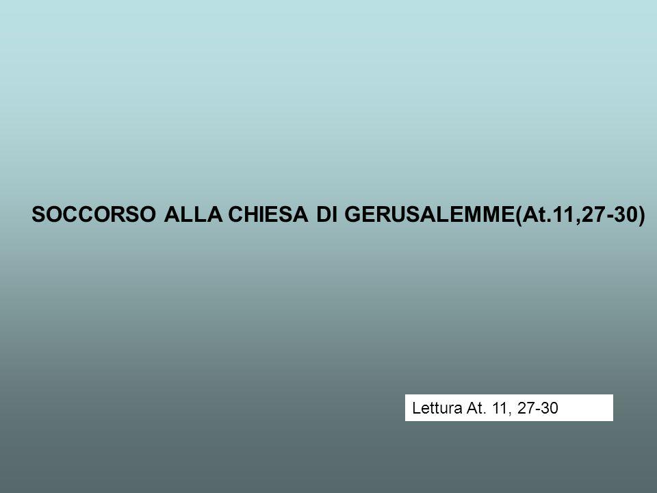 SOCCORSO ALLA CHIESA DI GERUSALEMME(At.11,27-30) Lettura At. 11, 27-30