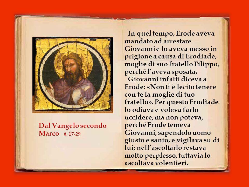 In quel tempo, Erode aveva mandato ad arrestare Giovanni e lo aveva messo in prigione a causa di Erodìade, moglie di suo fratello Filippo, perché l'aveva sposata.